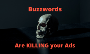 buzz words are killing your ads