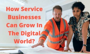How Service Businesses Can Grow In The Digital World